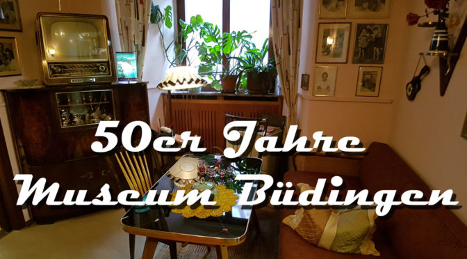 Ausflugstip: 50er Jahre Museum Büdingen